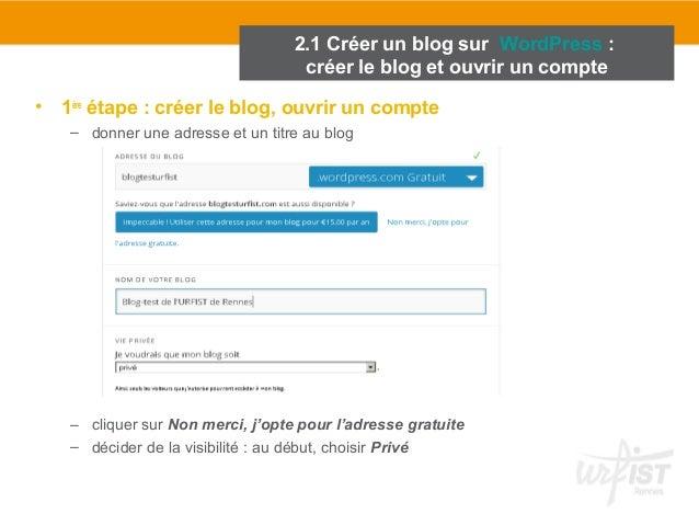 2.1 Créer un blog sur WordPress :  créer le blog et ouvrir un compte  • 1ère étape : créer le blog, ouvrir un compte  – do...