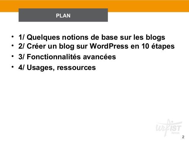 2  PLAN  • 1/ Quelques notions de base sur les blogs  • 2/ Créer un blog sur WordPress en 10 étapes  • 3/ Fonctionnalités ...