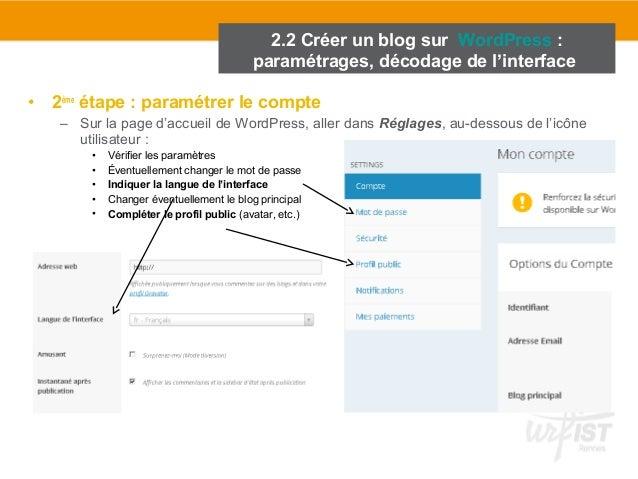 2.2 Créer un blog sur WordPress :  paramétrages, décodage de l'interface  • 2ème étape : paramétrer le compte  – Sur la pa...