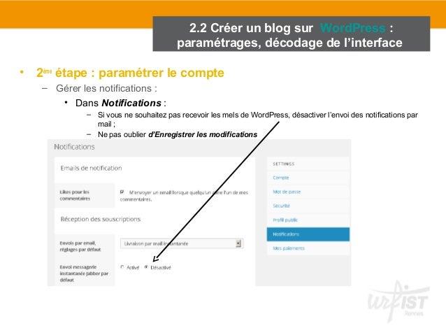 2.2 Créer un blog sur WordPress :  paramétrages, décodage de l'interface  • 2ème étape : paramétrer le compte  – Gérer les...
