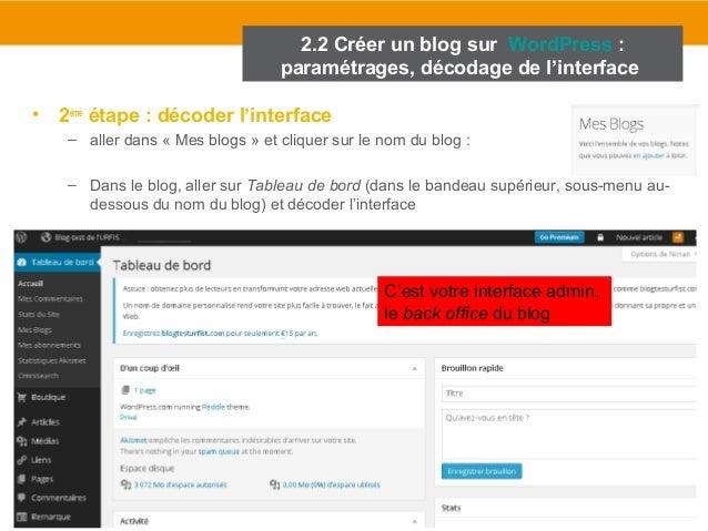 2.2 Créer un blog sur WordPress :  paramétrages, décodage de l'interface  • 2ème étape : décoder l'interface  – aller dans...