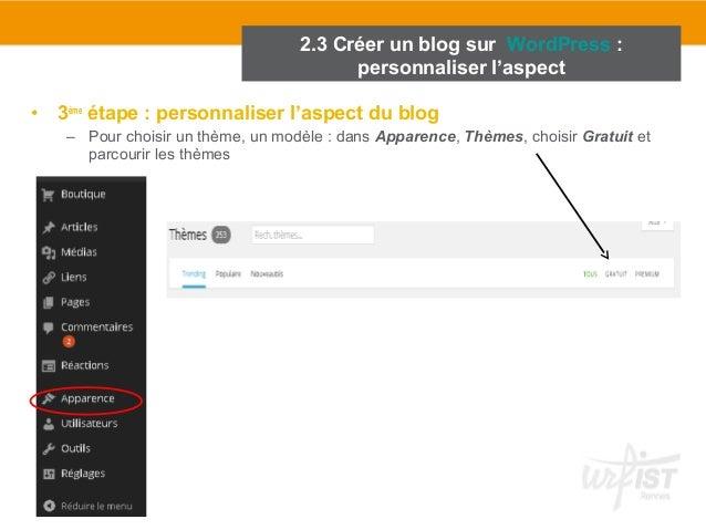 • 3ème étape : personnaliser l'aspect du blog  – Pour choisir un thème, un modèle : dans Apparence, Thèmes, choisir Gratui...