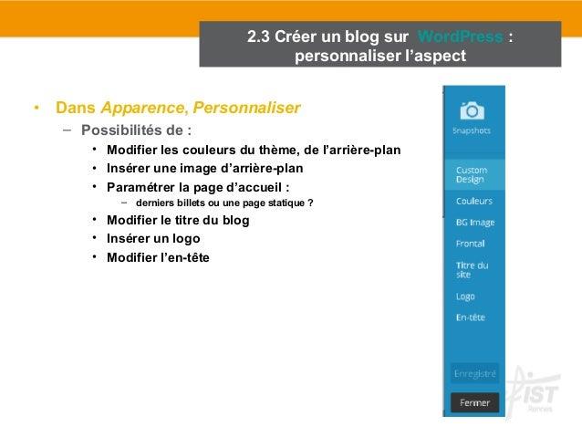 2.3 Créer un blog sur WordPress :  • Dans Apparence, Personnaliser  – Possibilités de :  • Modifier les couleurs du thème,...