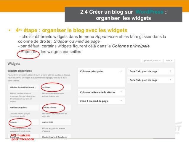2.4 Créer un blog sur WordPress :  organiser les widgets  • 4ème étape : organiser le blog avec les widgets  - choisir dif...