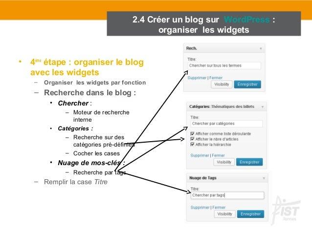 • 4ème étape : organiser le blog  avec les widgets  – Organiser les widgets par fonction  – Recherche dans le blog :  • Ch...