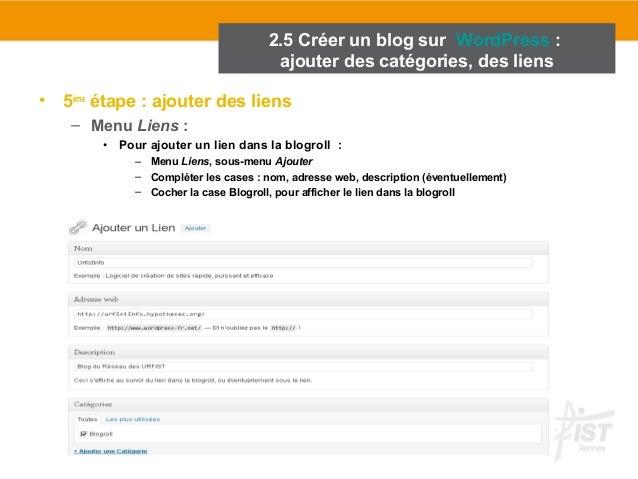 2.5 Créer un blog sur WordPress :  ajouter des catégories, des liens  • 5ème étape : ajouter des liens  – Menu Liens :  • ...