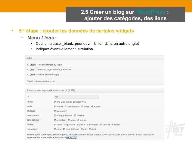 2.5 Créer un blog sur WordPress :  ajouter des catégories, des liens  • 5ème étape : ajouter les données de certains widge...