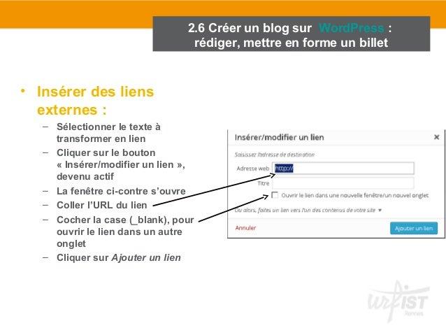 • Insérer des liens  externes :  2.6 Créer un blog sur WordPress :  rédiger, mettre en forme un billet  – Sélectionner le ...