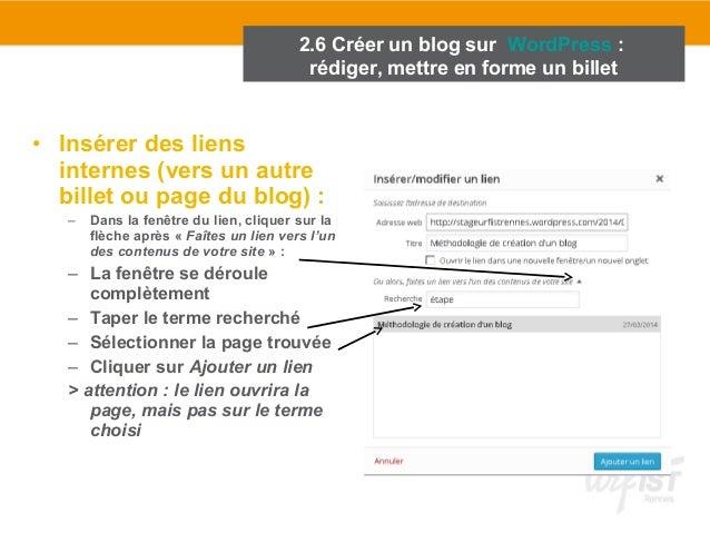 2.6 Créer un blog sur WordPress :  rédiger, mettre en forme un billet  • Insérer des liens  internes (vers un autre  bille...