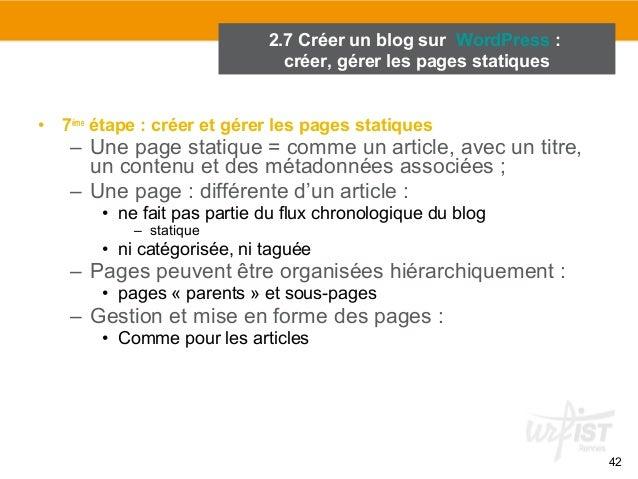 42  2.7 Créer un blog sur WordPress :  créer, gérer les pages statiques  • 7ème étape : créer et gérer les pages statiques...
