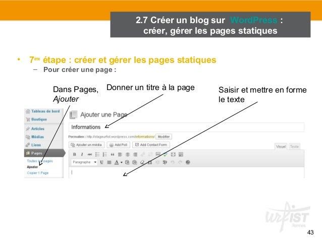 43  2.7 Créer un blog sur WordPress :  créer, gérer les pages statiques  • 7ème étape : créer et gérer les pages statiques...