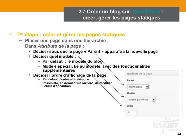 44  • 7ème étape : créer et gérer les pages statiques  – Placer une page dans une hiérarchie :  – Dans Attributs de la pag...