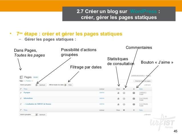 45  2.7 Créer un blog sur WordPress :  créer, gérer les pages statiques  • 7ème étape : créer et gérer les pages statiques...