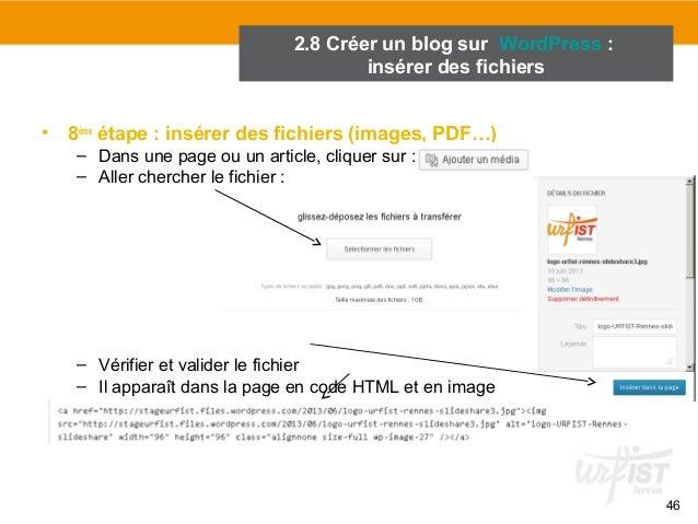46  2.8 Créer un blog sur WordPress :  insérer des fichiers  • 8ème étape : insérer des fichiers (images, PDF…)  – Dans un...