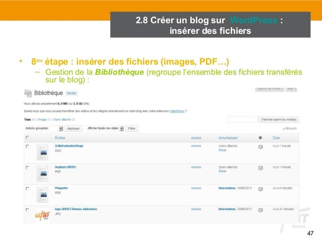 47  2.8 Créer un blog sur WordPress :  insérer des fichiers  • 8ème étape : insérer des fichiers (images, PDF…)  – Gestion...