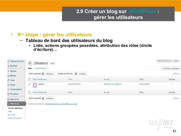 51  2.9 Créer un blog sur WordPress :  • 9ème étape : gérer les utilisateurs  gérer les utilisateurs  – Tableau de bord de...