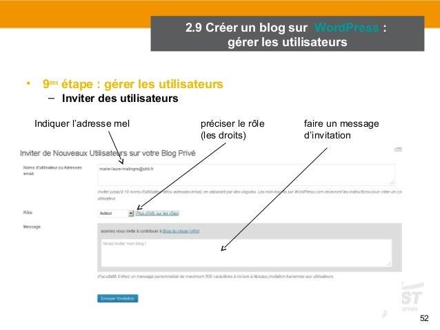52  2.9 Créer un blog sur WordPress :  • 9ème étape : gérer les utilisateurs  – Inviter des utilisateurs  gérer les utilis...