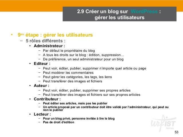 53  2.9 Créer un blog sur WordPress :  • 9ème étape : gérer les utilisateurs  – 5 rôles différents :  • Administrateur :  ...
