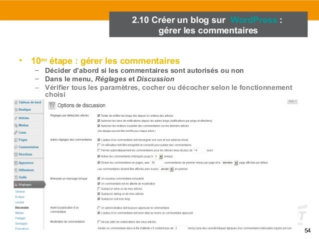 54  2.10 Créer un blog sur WordPress :  gérer les commentaires  • 10ème étape : gérer les commentaires  – Décider d'abord ...