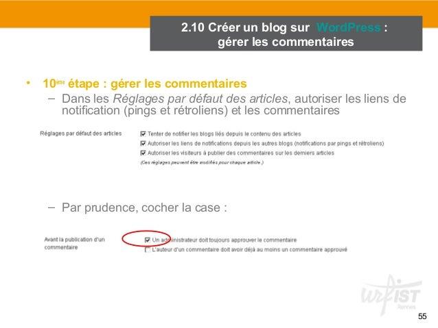 55  2.10 Créer un blog sur WordPress :  gérer les commentaires  • 10ème étape : gérer les commentaires  – Dans les Réglage...