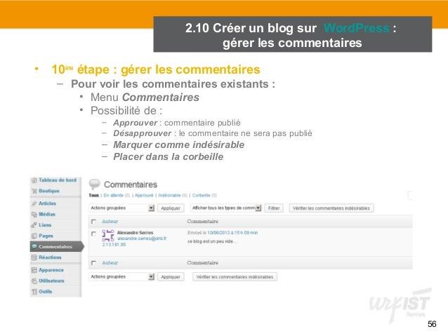 56  2.10 Créer un blog sur WordPress :  gérer les commentaires  • 10ème étape : gérer les commentaires  – Pour voir les co...