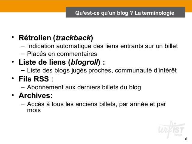 6  Qu'est-ce qu'un blog ? La terminologie  • Rétrolien (trackback)  – Indication automatique des liens entrants sur un bil...