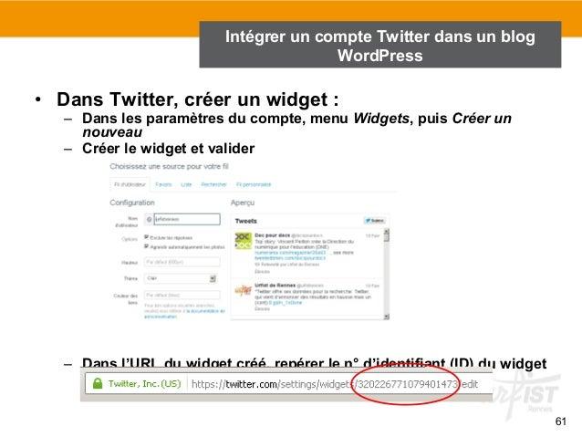 61  Intégrer un compte Twitter dans un blog  WordPress  • Dans Twitter, créer un widget :  – Dans les paramètres du compte...