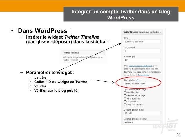 62  • Dans WordPress :  Intégrer un compte Twitter dans un blog  – insérer le widget Twitter Timeline  (par glisser-dépose...