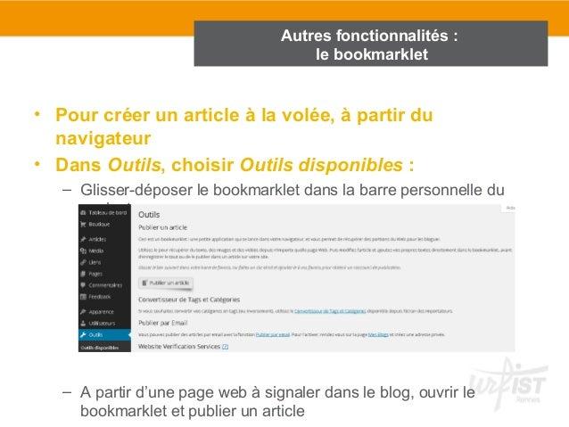 Autres fonctionnalités :  le bookmarklet  • Pour créer un article à la volée, à partir du  navigateur  • Dans Outils, choi...