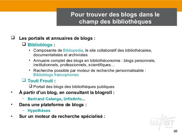 68  Pour trouver des blogs dans le  champ des bibliothèques  2. Trouver des blogs   Les portails et annuaires de blogs : ...