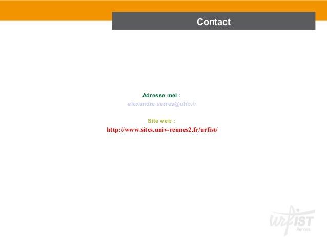Adresse mel :  alexandre.serres@uhb.fr  Site web :  Contact  http://www.sites.univ-rennes2.fr/urfist/