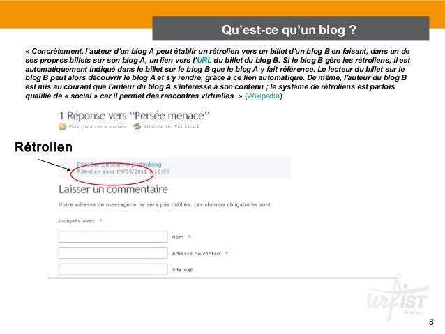 8  Rétrolien  Qu'est-ce qu'un blog ?  « Concrètement, l'auteur d'un blog A peut établir un rétrolien vers un billet d'un b...