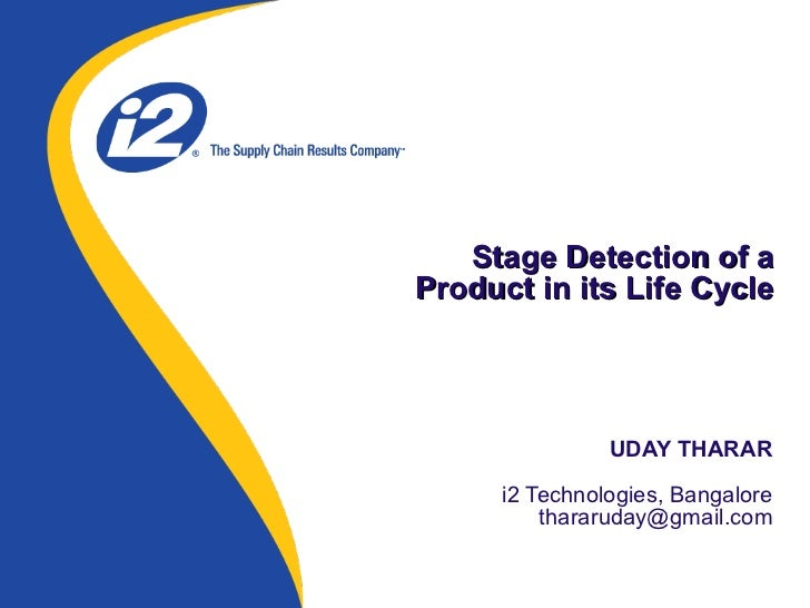 UDAY THARAR   i2 Technologies, Bangalore [email_address] Stage Detection of a Product in its Life Cycle