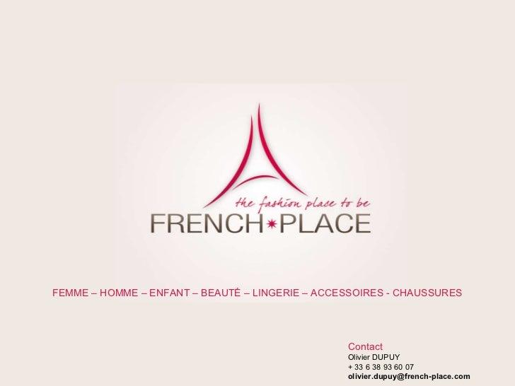 Contact Olivier DUPUY + 33 6 38 93 60 07 [email_address] FEMME – HOMME – ENFANT – BEAUTÉ – LINGERIE – ACCESSOIRES - CHAUSS...