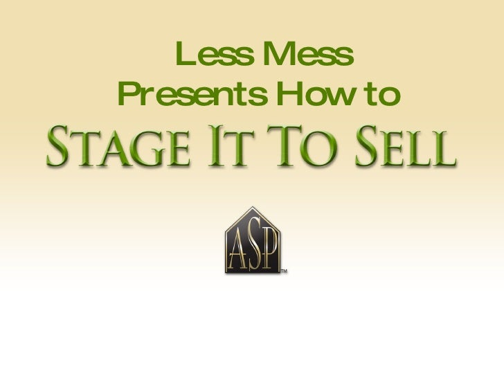 """"""" The investment in Staging a Home will be  less than that your first price reduction!"""" Less Mess Presents How to"""