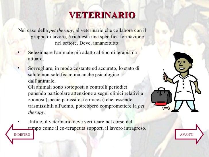 <ul><li>Nel caso della  pet therapy , al veterinario che collabora con il gruppo di lavoro, è richiesta una specifica form...