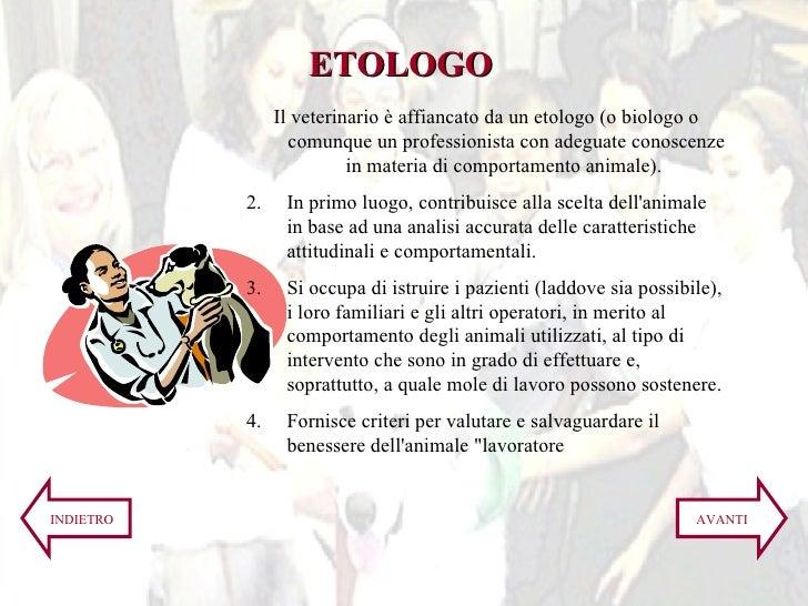 <ul><li>Il veterinario è affiancato da un etologo (o biologo o comunque un professionista con adeguate conoscenze in mater...