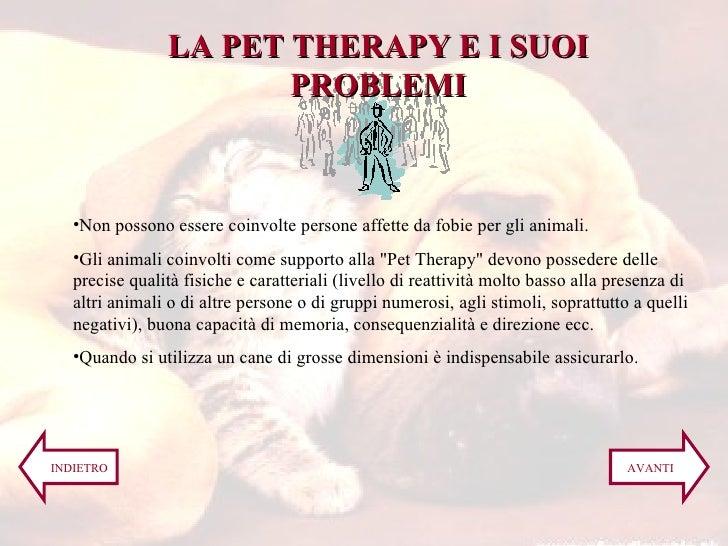 <ul><li>Non possono essere coinvolte persone affette da fobie per gli animali.   </li></ul><ul><li>Gli animali coinvolti c...