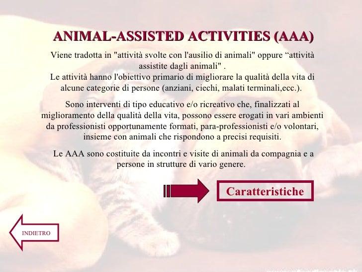 """ANIMAL-ASSISTED ACTIVITIES (AAA) Viene tradotta in """"attività svolte con l'ausilio di animali"""" oppure """"attività a..."""