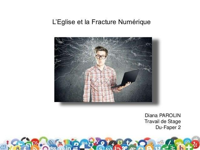 L'Eglise et la Fracture Numérique Diana PAROLIN Travail de Stage Du-Faper 2