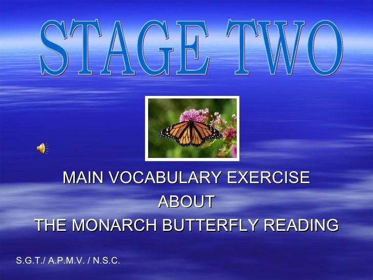 <ul><li>MAIN VOCABULARY EXERCISE </li></ul><ul><li>ABOUT </li></ul><ul><li>THE MONARCH BUTTERFLY READING </li></ul>STAGE T...