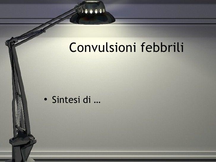 Convulsioni febbrili <ul><li>Sintesi di … </li></ul>
