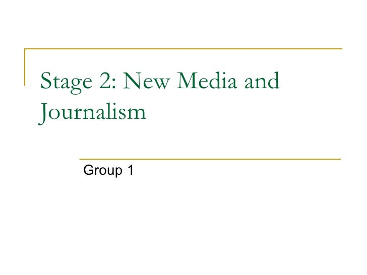 Stage 2: New Media and Journalism Group 1