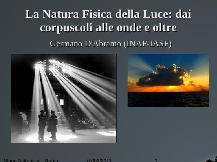 La Natura Fisica della Luce: dai  corpuscoli alle onde e oltre    Germano DAbramo (INAF-IASF)