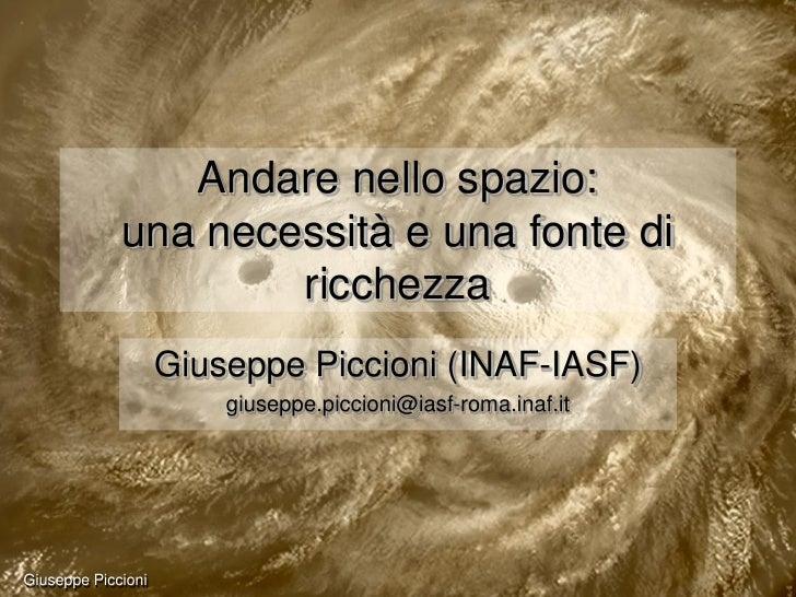 Andare nello spazio:             una necessità e una fonte di                     ricchezza                    Giuseppe Pi...