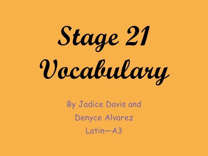Stage 21 Vocabulary By Jadice Davis and Denyce Alvarez Latin—A3