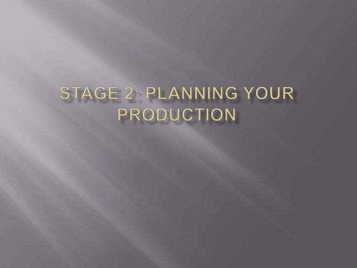 Stage 2: Planning your Production<br />