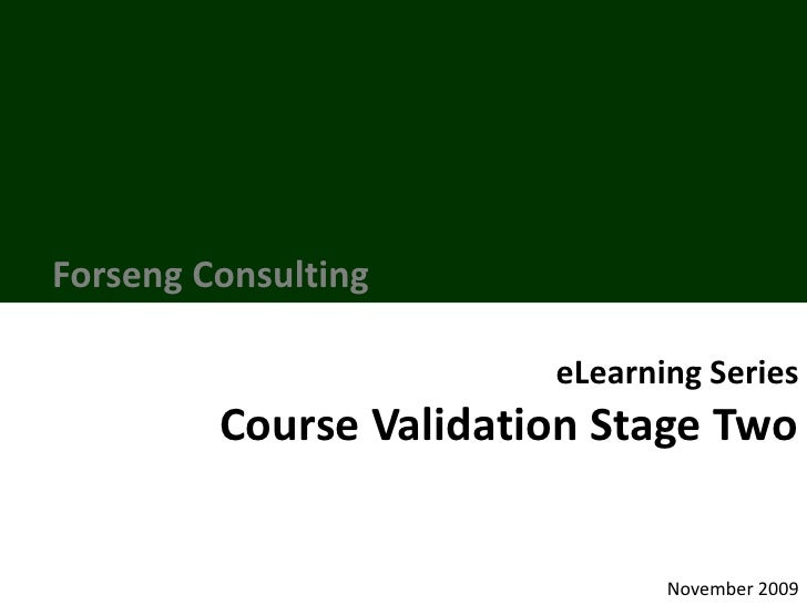 Forseng Consulting<br />eLearning Series<br />Course Validation Stage Two<br />November 2009<br />