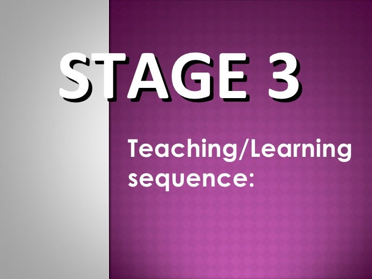 STAGE 3   Teaching/Learning sequence: