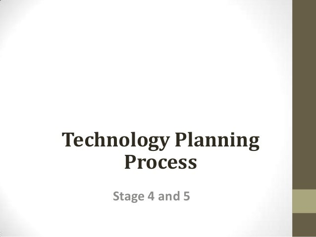 Technology Planning Process Stage 4 and 5